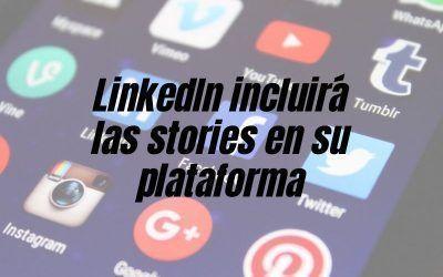 LinkedIn incluirá las stories en su plataforma