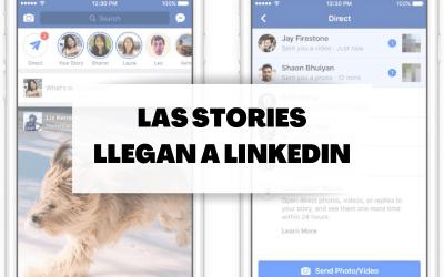 Las stories llegan a Linkedin: descubre cómo sacarle el máximo partido